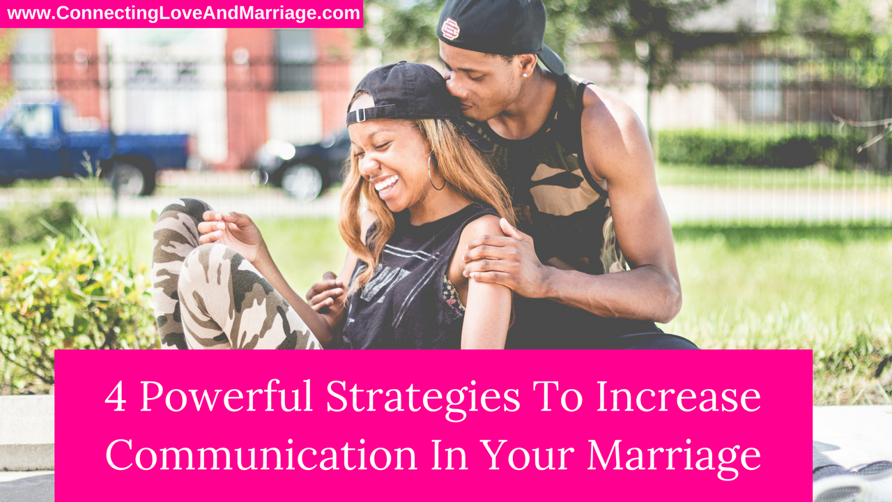 4 Powerful strategies to increase communication in your marriage