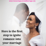 Here is the first step to ignite romance into your marriage