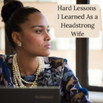 Hard Lessons I Learned As a Headstrong Wife