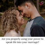 Are you properly using your power to speak life into your marriage?