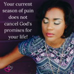 Your current season of pain does not cancel God's promises for your life!