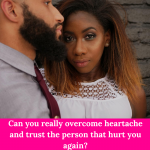 Can you really overcome heartache and trust the person that hurt you again?