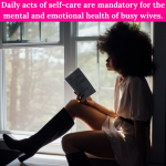 Daily acts of self-care are mandatory for the mental and emotional health of busy wives.