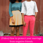 (Video) How to protect your marriage from negative friends.