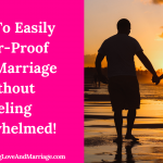 How To Easily Affair Proof Your Marriage Without Feeling Overwhelmed!