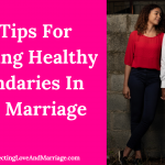 30 Tips For Creating Healthy Boundaries In Your Marriage