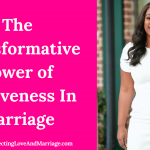 The Transformative Power of ForgivenessIn Marriage